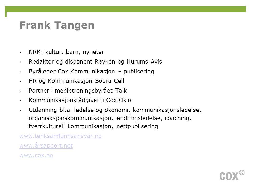 Frank Tangen • NRK: kultur, barn, nyheter • Redaktør og disponent Røyken og Hurums Avis • Byråleder Cox Kommunikasjon – publisering • HR og Kommunikas