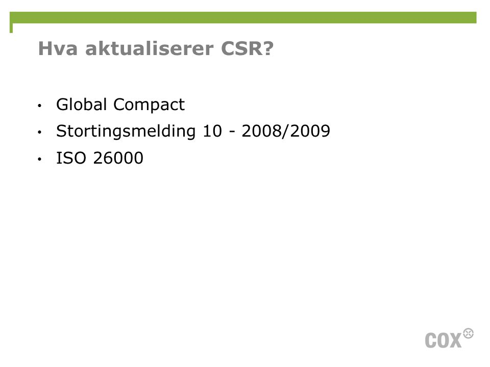 Hva aktualiserer CSR? • Global Compact • Stortingsmelding 10 - 2008/2009 • ISO 26000