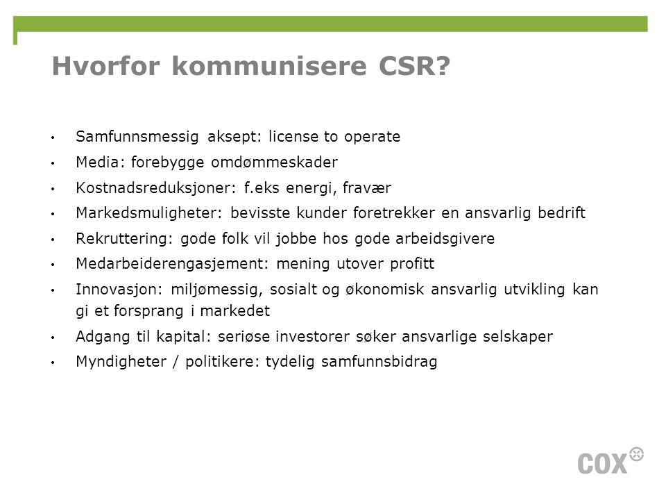 Hvorfor kommunisere CSR? • Samfunnsmessig aksept: license to operate • Media: forebygge omdømmeskader • Kostnadsreduksjoner: f.eks energi, fravær • Ma