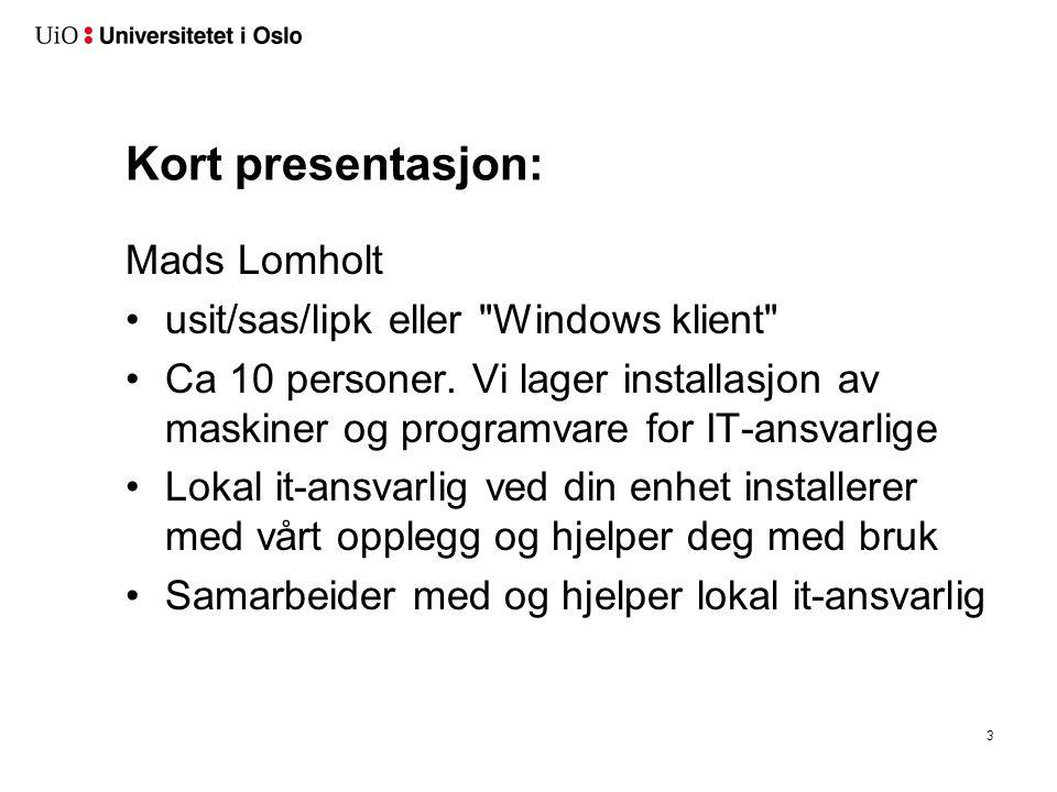 3 Kort presentasjon: Mads Lomholt •usit/sas/lipk eller Windows klient •Ca 10 personer.