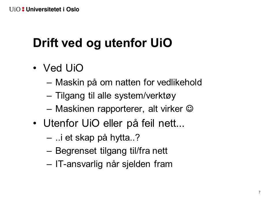Drift ved og utenfor UiO •Ved UiO –Maskin på om natten for vedlikehold –Tilgang til alle system/verktøy –Maskinen rapporterer, alt virker  •Utenfor UiO eller på feil nett...