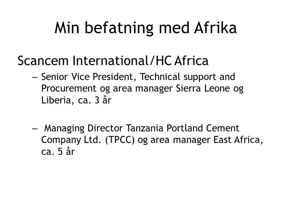Min befatning med Afrika Scancem International/HC Africa – Senior Vice President, Technical support and Procurement og area manager Sierra Leone og Li