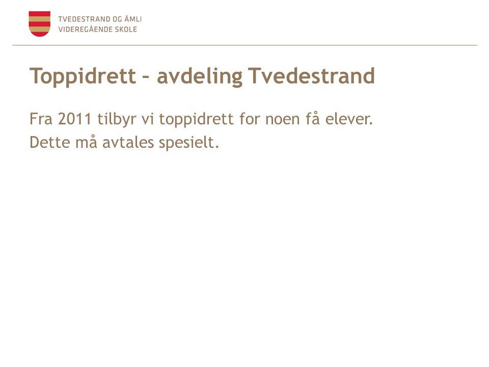 Toppidrett – avdeling Tvedestrand Fra 2011 tilbyr vi toppidrett for noen få elever.