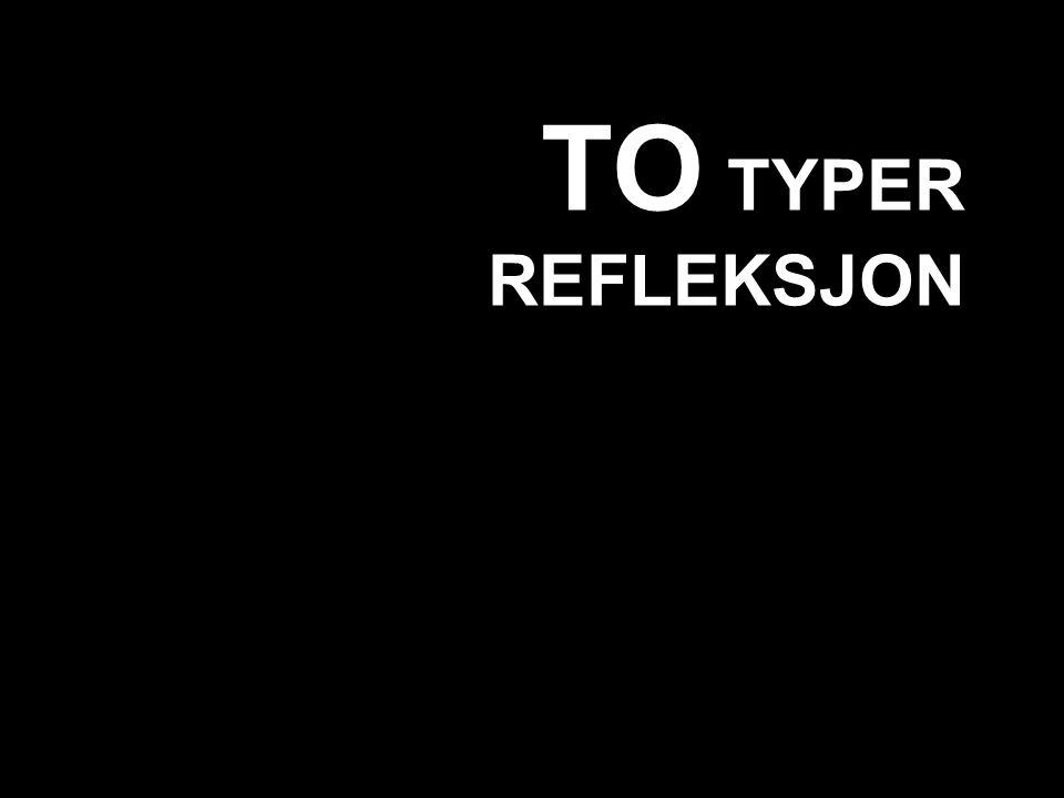 TO TYPER REFLEKSJON