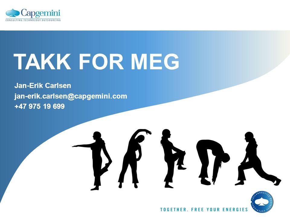 TAKK FOR MEG Jan-Erik Carlsen jan-erik.carlsen@capgemini.com +47 975 19 699