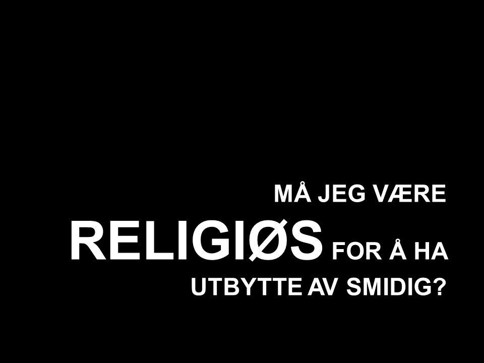 MÅ JEG VÆRE RELIGIØS FOR Å HA UTBYTTE AV SMIDIG