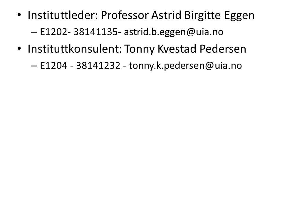 • Instituttleder: Professor Astrid Birgitte Eggen – E1202- 38141135- astrid.b.eggen@uia.no • Instituttkonsulent: Tonny Kvestad Pedersen – E1204 - 3814