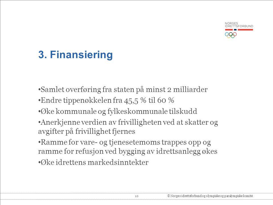 10© Norges idrettsforbund og olympiske og paralympiske komité 3. Finansiering • Samlet overføring fra staten på minst 2 milliarder • Endre tippenøkkel