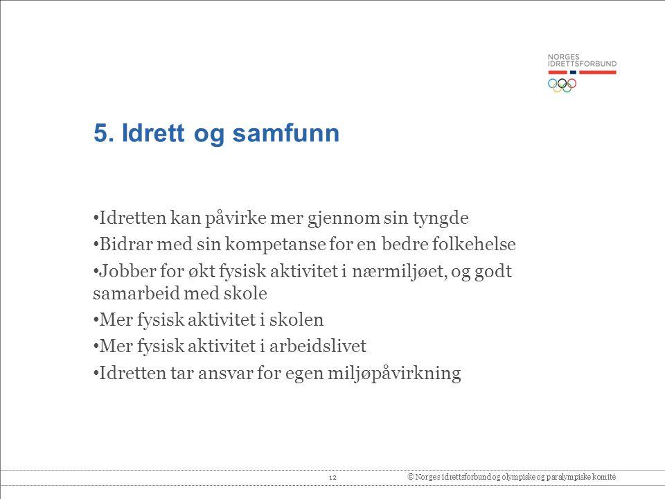 12© Norges idrettsforbund og olympiske og paralympiske komité 5. Idrett og samfunn • Idretten kan påvirke mer gjennom sin tyngde • Bidrar med sin komp
