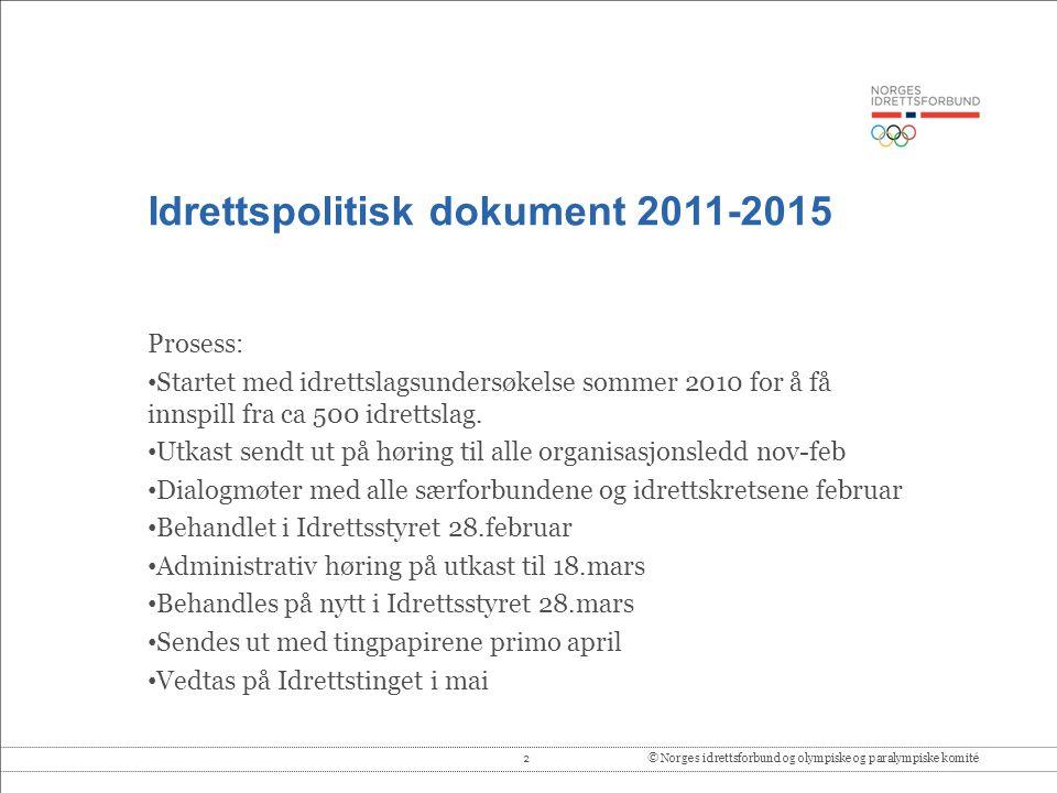 3© Norges idrettsforbund og olympiske og paralympiske komité Idrettspolitisk dokument 2011-2015 • Et mer overordnet dokument enn IPD 2007-2011 • Egne strategiplaner skal vise strategien • Årlig spillemiddelsøknad blir handlingsplaner