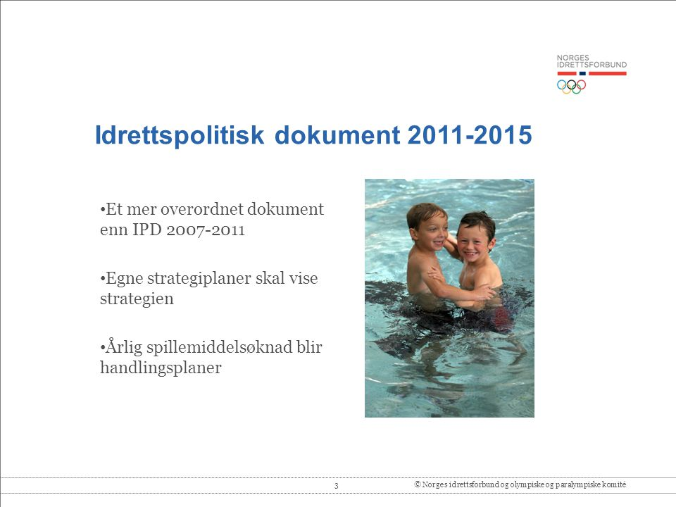 3© Norges idrettsforbund og olympiske og paralympiske komité Idrettspolitisk dokument 2011-2015 • Et mer overordnet dokument enn IPD 2007-2011 • Egne