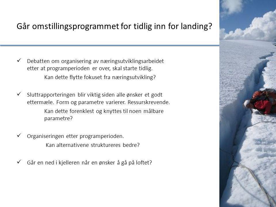 Går omstillingsprogrammet for tidlig inn for landing?  Debatten om organisering av næringsutviklingsarbeidet etter at programperioden er over, skal s