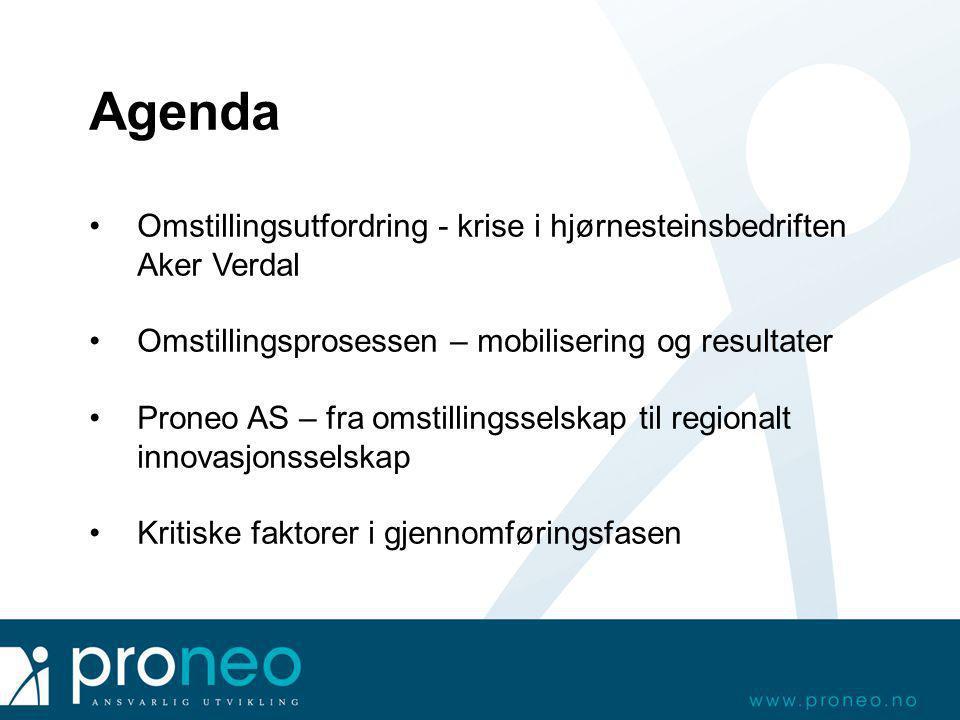 Agenda •Omstillingsutfordring - krise i hjørnesteinsbedriften Aker Verdal •Omstillingsprosessen – mobilisering og resultater •Proneo AS – fra omstilli