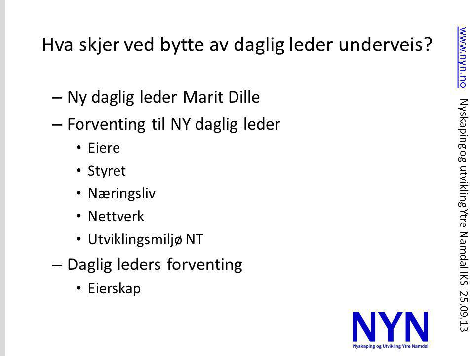 Hva skjer ved bytte av daglig leder underveis? – Ny daglig leder Marit Dille – Forventing til NY daglig leder • Eiere • Styret • Næringsliv • Nettverk