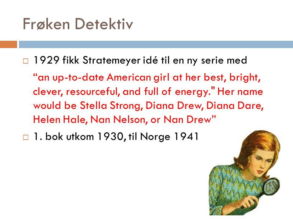 "Frøken Detektiv  1929 fikk Stratemeyer idé til en ny serie med ""an up-to-date American girl at her best, bright, clever, resourceful, and full of ene"