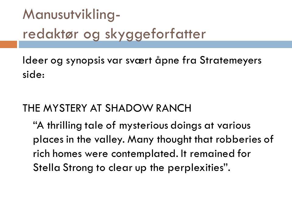 Manusutvikling- redaktør og skyggeforfatter Ideer og synopsis var svært åpne fra Stratemeyers side: THE MYSTERY AT SHADOW RANCH A thrilling tale of mysterious doings at various places in the valley.