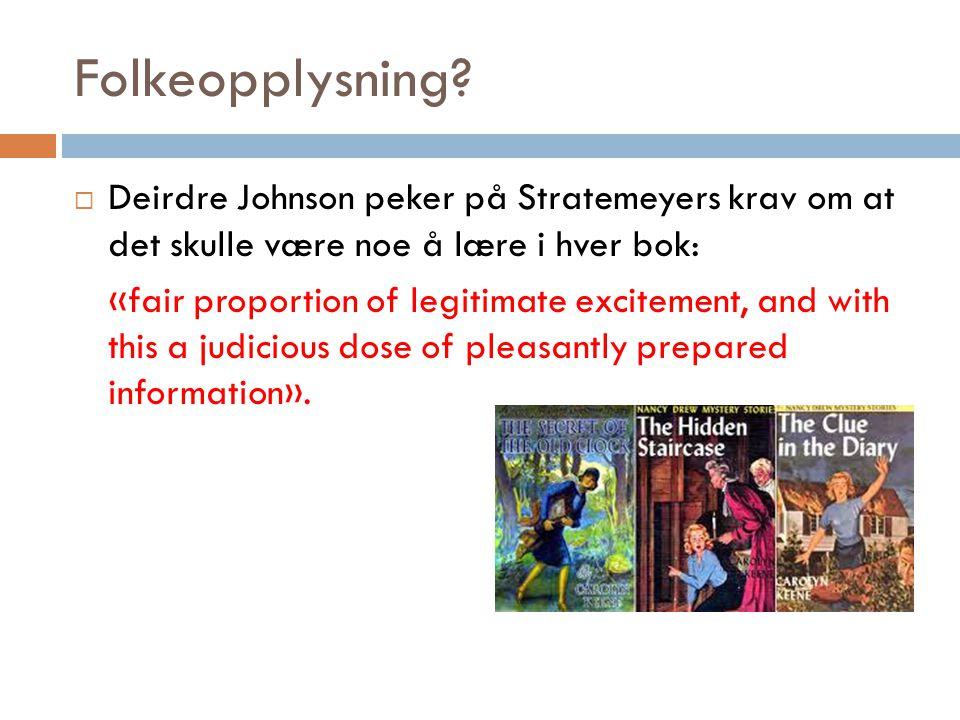 Folkeopplysning?  Deirdre Johnson peker på Stratemeyers krav om at det skulle være noe å lære i hver bok: «fair proportion of legitimate excitement,