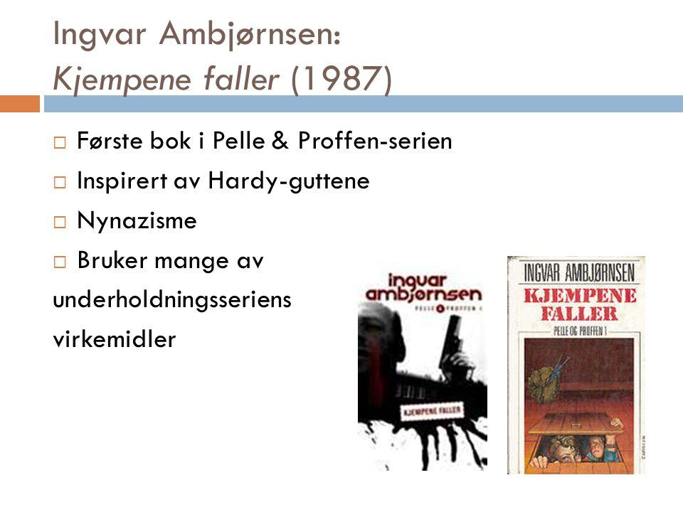 Ingvar Ambjørnsen: Kjempene faller (1987)  Første bok i Pelle & Proffen-serien  Inspirert av Hardy-guttene  Nynazisme  Bruker mange av underholdningsseriens virkemidler