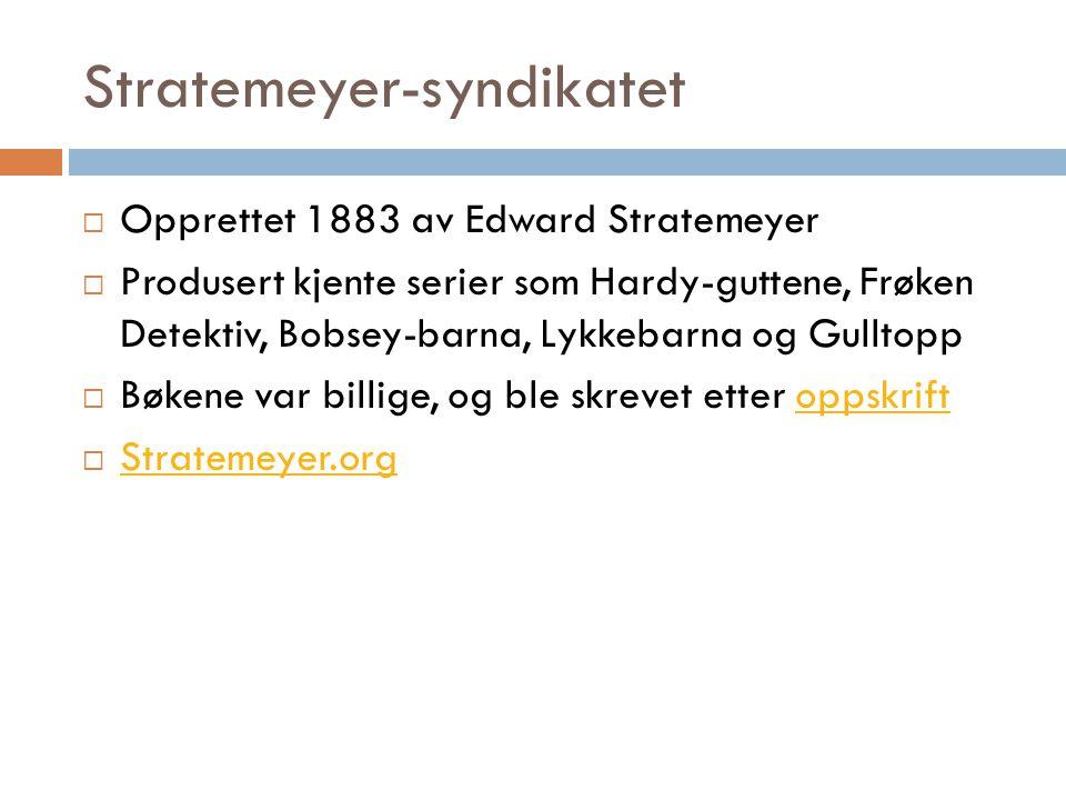 Stratemeyer-syndikatet  Opprettet 1883 av Edward Stratemeyer  Produsert kjente serier som Hardy-guttene, Frøken Detektiv, Bobsey-barna, Lykkebarna o
