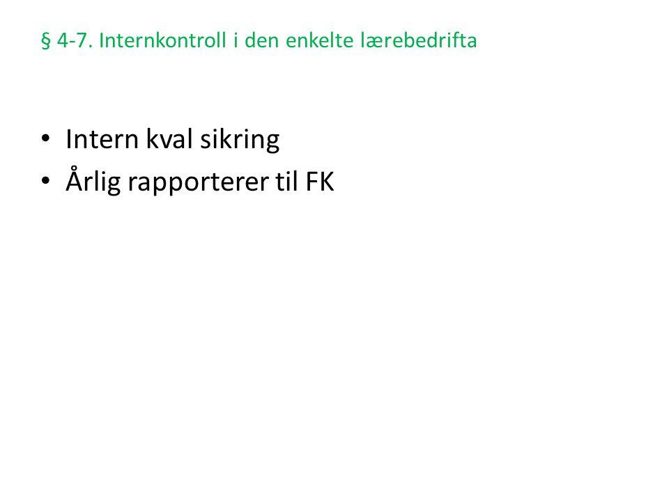 § 4-7. Internkontroll i den enkelte lærebedrifta • Intern kval sikring • Årlig rapporterer til FK