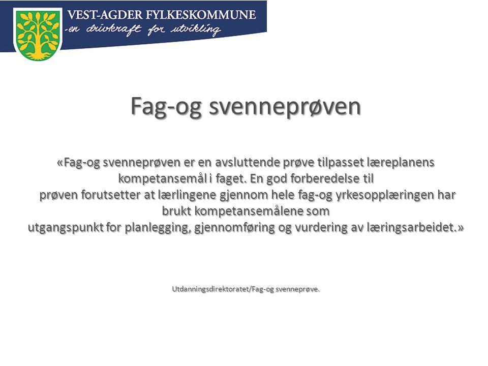 Fag-og svenneprøven «Fag-og svenneprøven er en avsluttende prøve tilpasset læreplanens kompetansemål i faget.