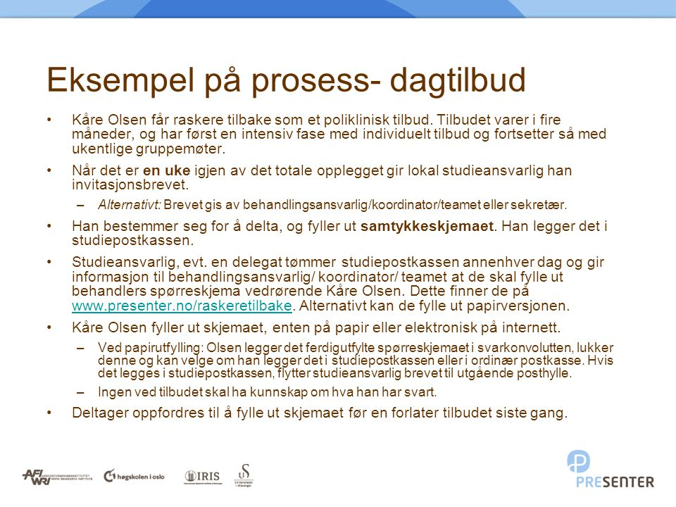 Eksempel på prosess- dagtilbud •Kåre Olsen får raskere tilbake som et poliklinisk tilbud.