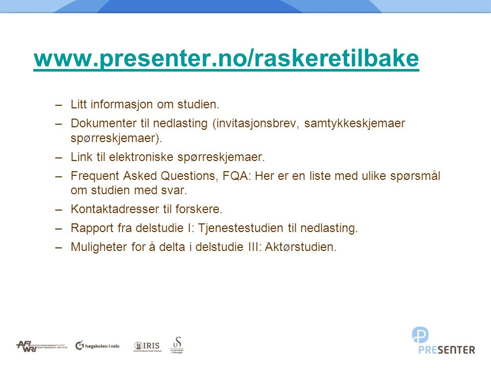 www.presenter.no/raskeretilbake –Litt informasjon om studien. –Dokumenter til nedlasting (invitasjonsbrev, samtykkeskjemaer spørreskjemaer). –Link til