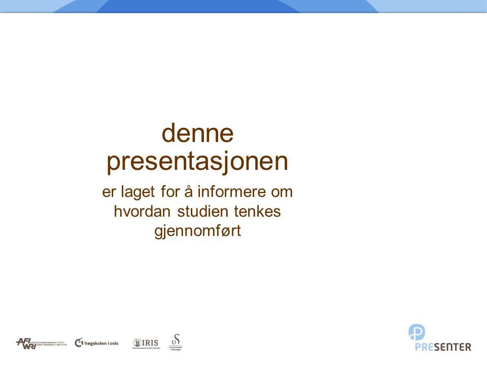denne presentasjonen er laget for å informere om hvordan studien tenkes gjennomført