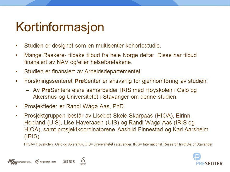 Kortinformasjon •Studien er designet som en multisenter kohortestudie. •Mange Raskere- tilbake tilbud fra hele Norge deltar. Disse har tilbud finansie