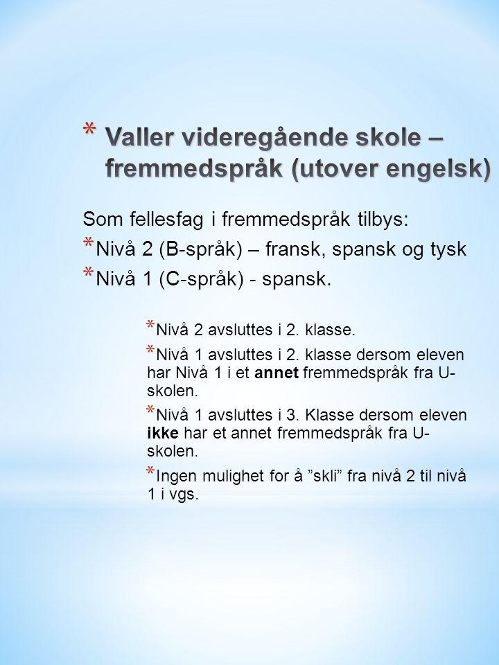 Som fellesfag i fremmedspråk tilbys: * Nivå 2 (B-språk) – fransk, spansk og tysk * Nivå 1 (C-språk) - spansk.