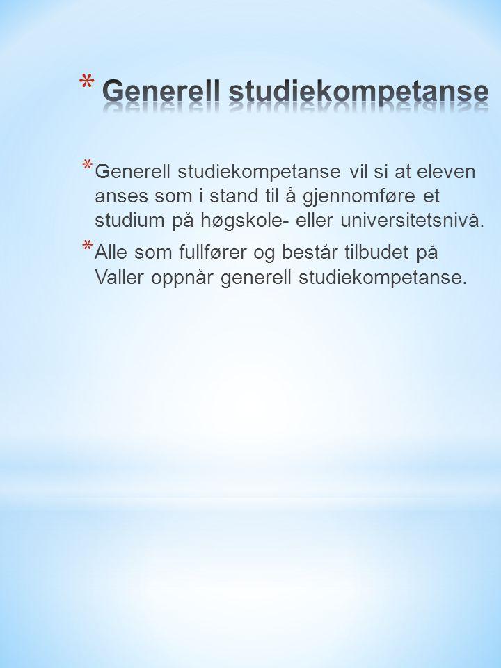 * Generell studiekompetanse vil si at eleven anses som i stand til å gjennomføre et studium på høgskole- eller universitetsnivå.