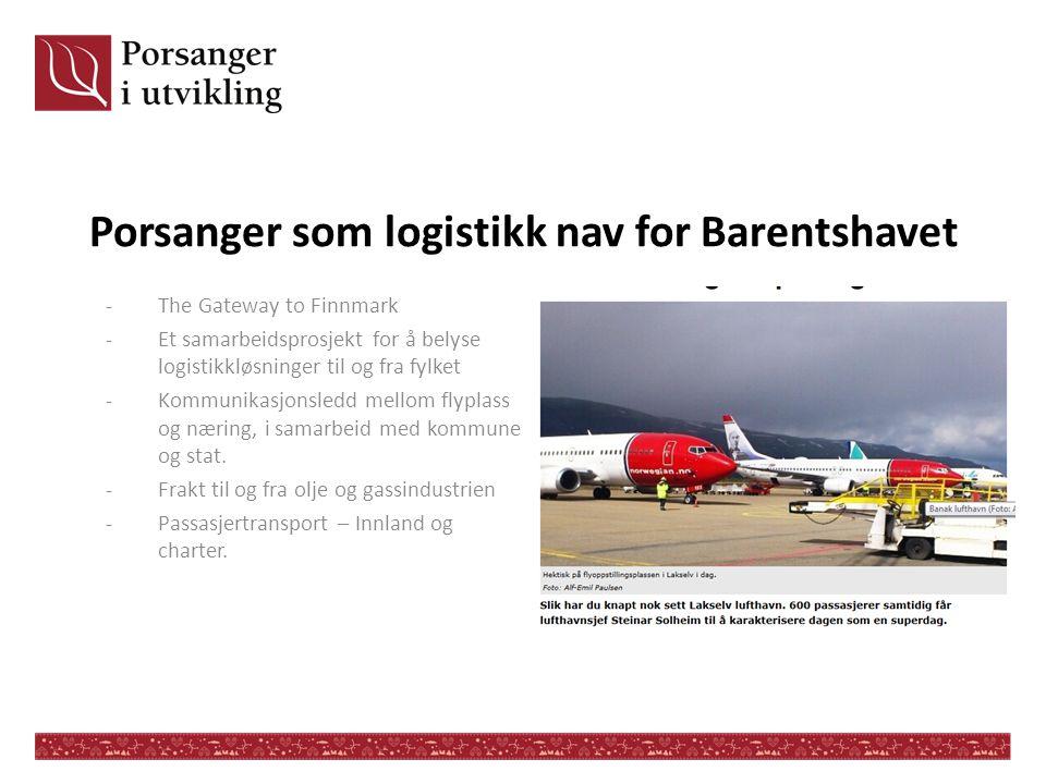 Porsanger som logistikk nav for Barentshavet -The Gateway to Finnmark -Et samarbeidsprosjekt for å belyse logistikkløsninger til og fra fylket -Kommun