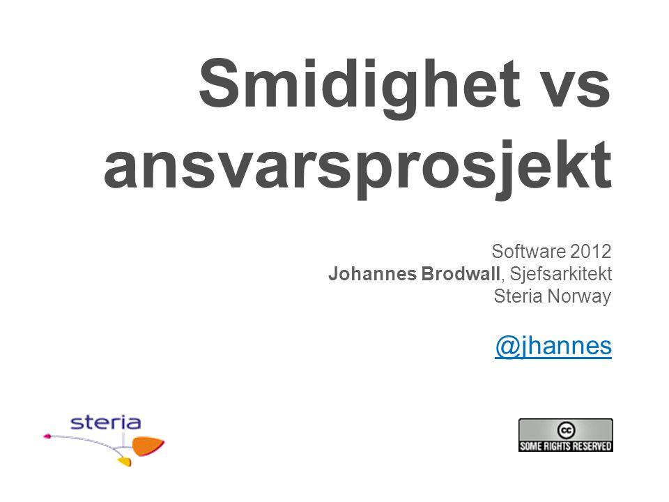Smidighet vs ansvarsprosjekt Software 2012 Johannes Brodwall, Sjefsarkitekt Steria Norway @jhannes