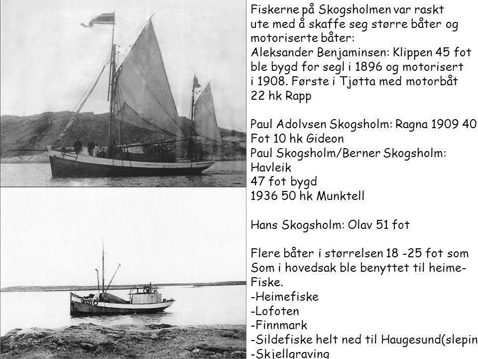 Fiskerne på Skogsholmen var raskt ute med å skaffe seg større båter og motoriserte båter: Aleksander Benjaminsen: Klippen 45 fot ble bygd for segl i 1