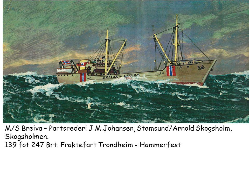 M/S Breiva – Partsrederi J.M.Johansen, Stamsund/Arnold Skogsholm, Skogsholmen. 139 fot 247 Brt. Fraktefart Trondheim - Hammerfest