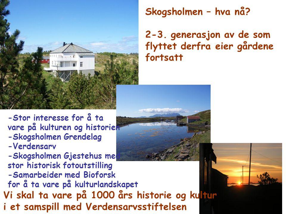Skogsholmen – hva nå? 2-3. generasjon av de som flyttet derfra eier gårdene fortsatt -Stor interesse for å ta vare på kulturen og historien -Skogsholm