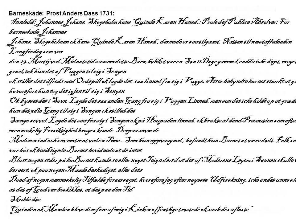 "Barneskade: Prost Anders Dass 1731: "" Innledd: Johannes Johans. Skogsholm hans Quinde Karen Hansd.: Prole def Publice Absolver: For barneskade Johanne"