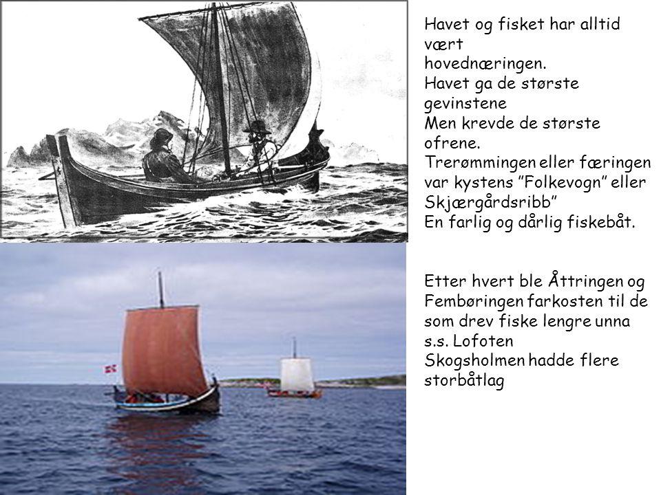 """Havet og fisket har alltid vært hovednæringen. Havet ga de største gevinstene Men krevde de største ofrene. Trerømmingen eller færingen var kystens """"F"""