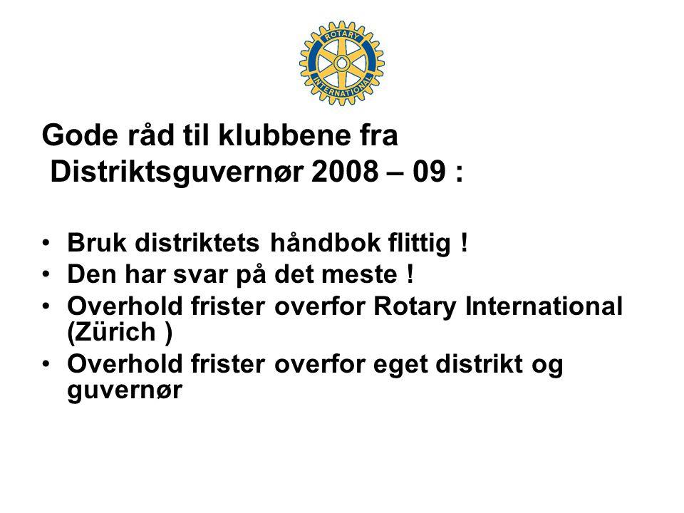 Gode råd til klubbene fra Distriktsguvernør 2008 – 09 : •Bruk distriktets håndbok flittig ! •Den har svar på det meste ! •Overhold frister overfor Rot