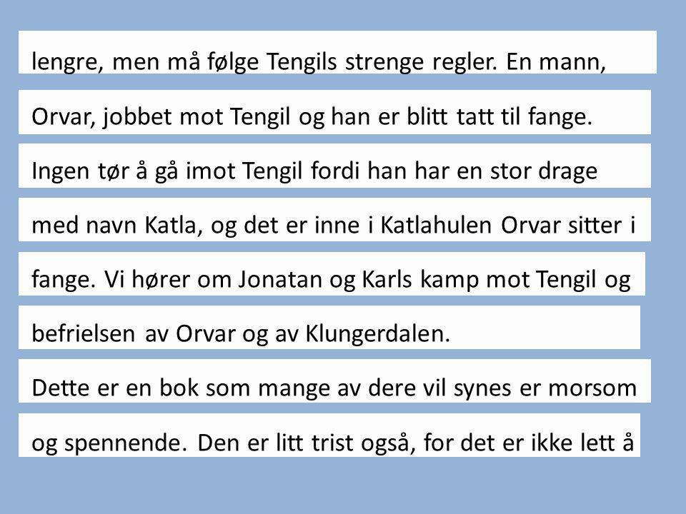 lengre, men må følge Tengils strenge regler. En mann, Orvar, jobbet mot Tengil og han er blitt tatt til fange. Ingen tør å gå imot Tengil fordi han ha