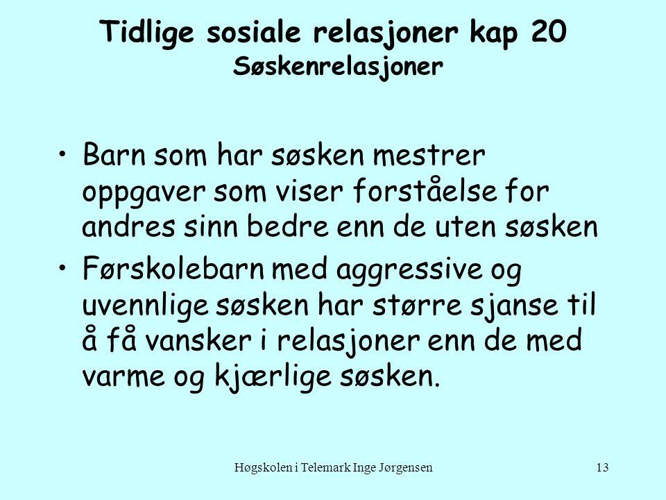 Høgskolen i Telemark Inge Jørgensen13 •Barn som har søsken mestrer oppgaver som viser forståelse for andres sinn bedre enn de uten søsken •Førskolebar
