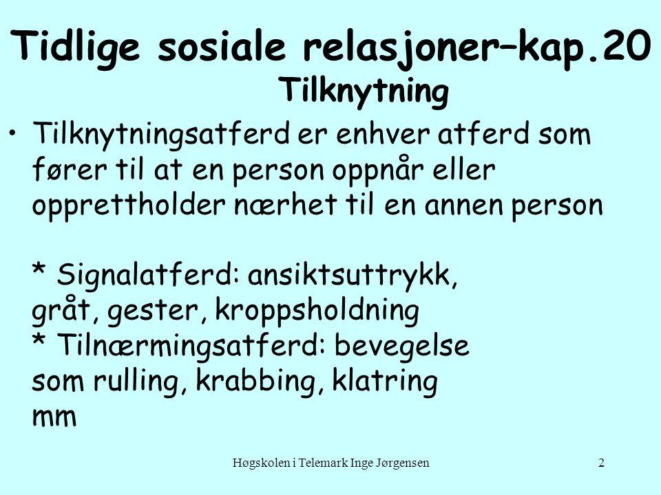 Høgskolen i Telemark Inge Jørgensen2 Tidlige sosiale relasjoner–kap.20 Tilknytning •Tilknytningsatferd er enhver atferd som fører til at en person opp