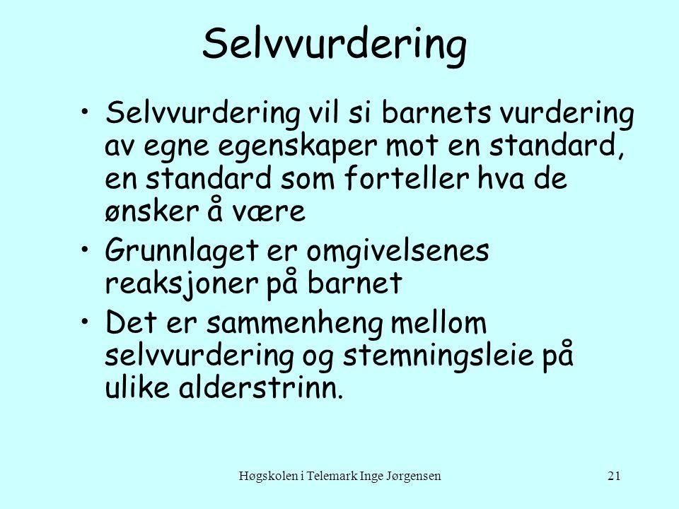 Høgskolen i Telemark Inge Jørgensen21 Selvvurdering •Selvvurdering vil si barnets vurdering av egne egenskaper mot en standard, en standard som fortel