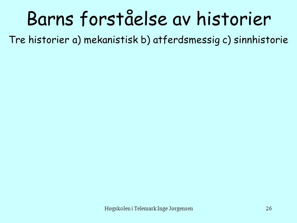 Høgskolen i Telemark Inge Jørgensen26 Barns forståelse av historier Tre historier a) mekanistisk b) atferdsmessig c) sinnhistorie