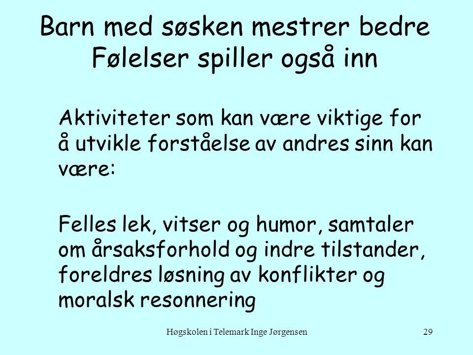 Høgskolen i Telemark Inge Jørgensen29 Barn med søsken mestrer bedre Følelser spiller også inn Aktiviteter som kan være viktige for å utvikle forståels