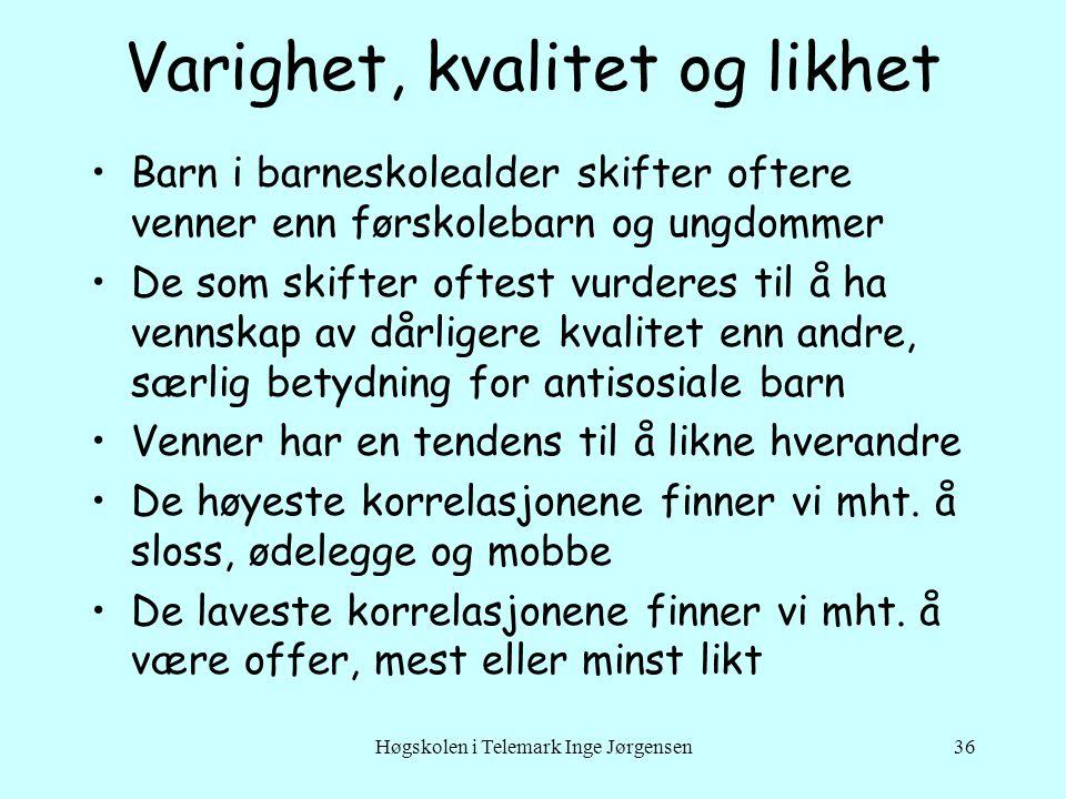Høgskolen i Telemark Inge Jørgensen36 Varighet, kvalitet og likhet •Barn i barneskolealder skifter oftere venner enn førskolebarn og ungdommer •De som