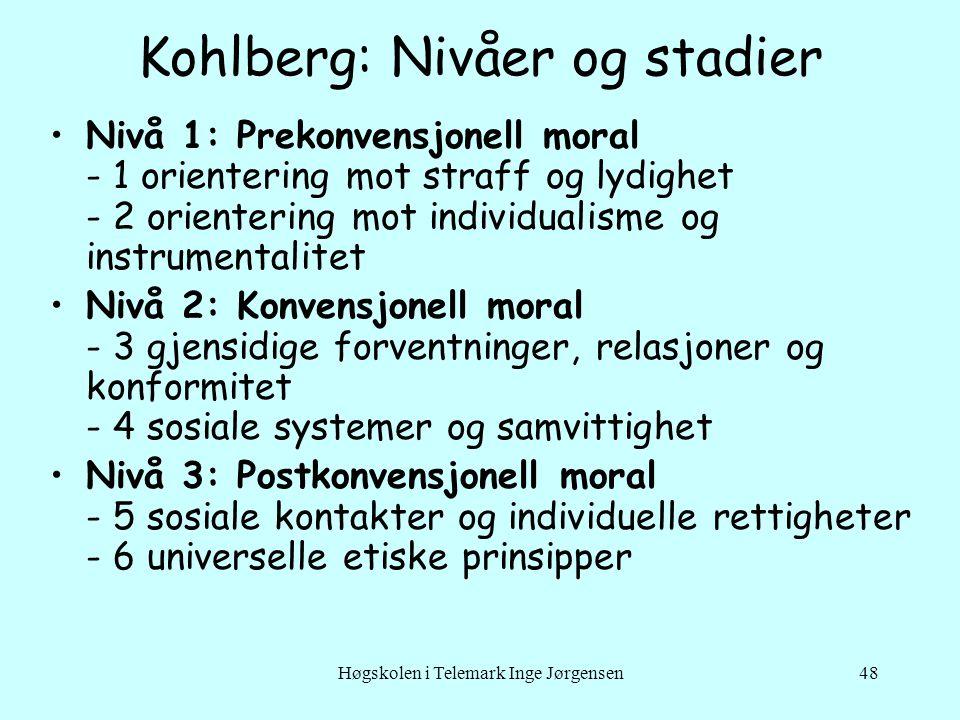 Høgskolen i Telemark Inge Jørgensen48 Kohlberg: Nivåer og stadier •Nivå 1: Prekonvensjonell moral - 1 orientering mot straff og lydighet - 2 orienteri