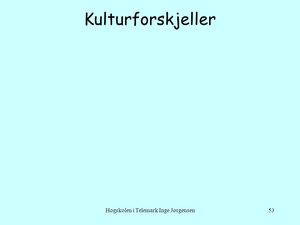 Høgskolen i Telemark Inge Jørgensen53 Kulturforskjeller