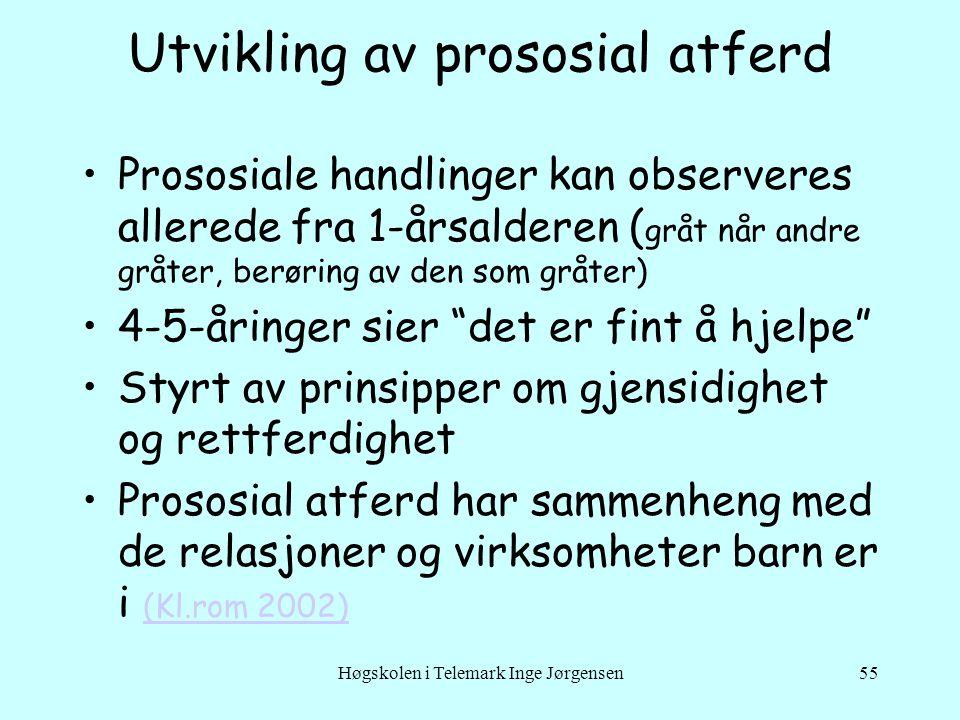 Høgskolen i Telemark Inge Jørgensen55 Utvikling av prososial atferd •Prososiale handlinger kan observeres allerede fra 1-årsalderen ( gråt når andre g