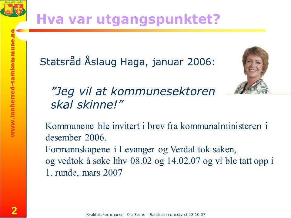 """www.innherred-samkommune.no Kvalitetskommuner – Ola Stene – Samkommunestyret 23.10.07 2 Hva var utgangspunktet? Statsråd Åslaug Haga, januar 2006: """"Je"""